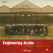Engineering Archie. Archibald Leitch - football ground designer